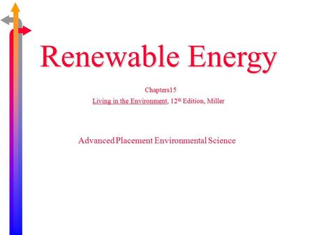 Renewable Energy Chapters15 Living in the Environment, 12 th Edition, Miller Advanced Placement Environmental Science.