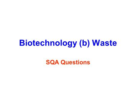 Biotechnology (b) Waste SQA Questions. What you should know 1.When untreated s_______ is added to rivers bacteria f____ on and breakdown the sewage using.