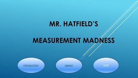 MR. HATFIELD'S MEASUREMENT MADNESS QUIZLessonIntroduction.