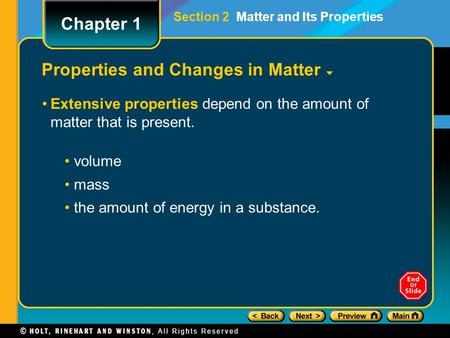 Properties and Changes in Matter Extensive properties depend on the amount of matter that is present. volume mass the amount of energy in a substance.
