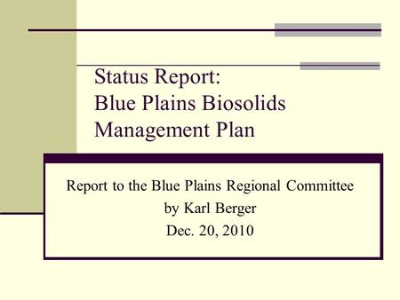 Status Report: Blue Plains Biosolids Management Plan Report to the Blue Plains Regional Committee by Karl Berger Dec. 20, 2010.