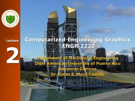 Lecture 2 Computarized Engineering Graphics ENGR 2220 Department of Mechanical Engineering Inter American University of Puerto Rico Bayamon Campus Dr.