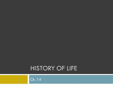 HISTORY OF LIFE Ch. 14. History of Life  Fossil Evidence of Change  Paleontologist - a scientist who studies fossils  Fossil - preserved evidence of.