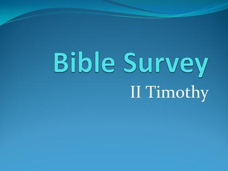 II Timothy. Bible Survey – II Timothy Title 1. English – Second Timothy 2. Greek – Pro.j Timoqe,on B.