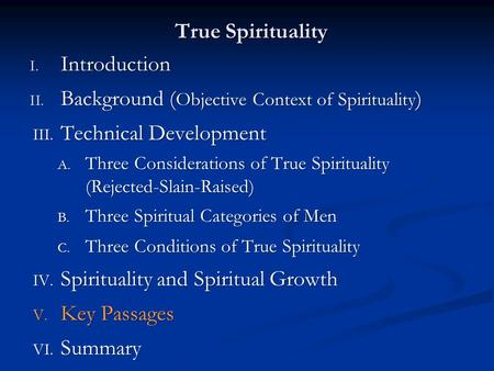 True Spirituality I. Introduction II. Background ( Objective Context of Spirituality ) III. Technical Development A. Three Considerations of True Spirituality.