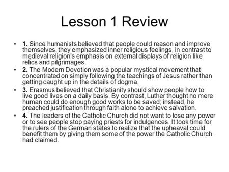 Lesson 1 Review 1. Since humanists believed that people could reason and improve themselves, they emphasized inner religious feelings, in contrast to medieval.
