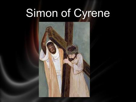 Simon of Cyrene. A chance encounter with Jesus can change a person's life. Has your life changed since you began following Jesus? Study the Physical Evidence.