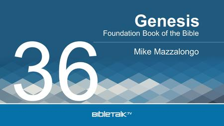 Foundation Book of the Bible Mike Mazzalongo Genesis 36.