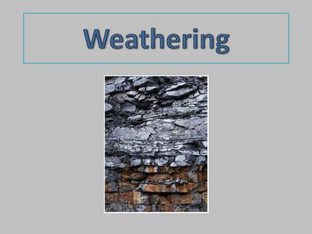 What is it? Weathering is when the shape of a rock is changed Physical weathering is when a rock breaks into smaller pieces. The change in the rock is.