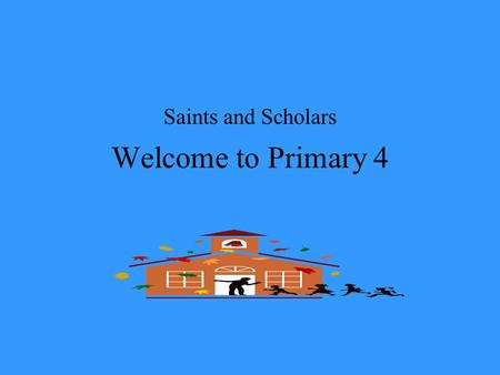 Welcome to Primary 4 Saints and Scholars. Class Teacher Mrs O Braonain Classroom Assistant P4… 30 Girls 13 Boys 17.