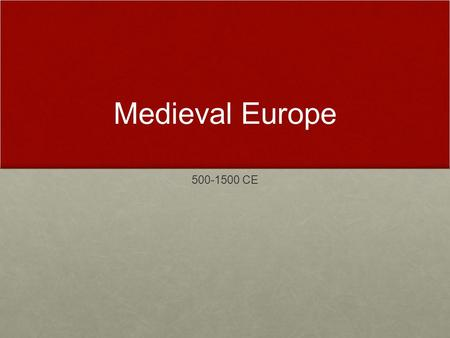 Medieval Europe 500-1500 CE. Important Dates 470: The fall of Rome 500 CE – 1500 CE: Middle Ages, or Medieval Period 1066: William of Normandy conquers.