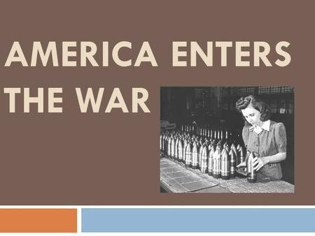 AMERICA ENTERS THE WAR. America is still not officially involved in the war, but they are helping the allies.