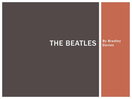 By Bradley Davies THE BEATLES.  The Beatles was the 1950s rock and was very popular especially Liverpool their home town.  The Beatles gained their.