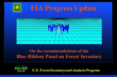 U.S. Forest Inventory and Analysis Program On the recommendations of the Blue Ribbon Panel on Forest Inventory FIA Progress Update.