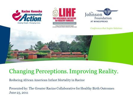 Changing Perceptions. Improving Reality. Reducing African American Infant Mortality in Racine Presented by: The Greater Racine Collaborative for Healthy.