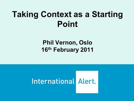 Taking Context as a Starting Point Phil Vernon, Oslo 16 th February 2011.