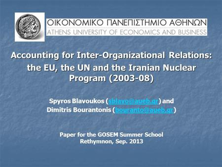 Accounting for Inter-Organizational Relations: the EU, the UN and the Iranian Nuclear Program (2003-08) Spyros Blavoukos
