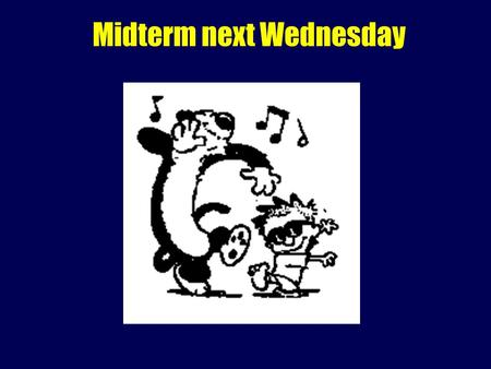 Midterm next Wednesday. Midterm May start off with multiple choice Bulk will be short answer/short essay Lecture PPTs and your notes, readings in Longley.
