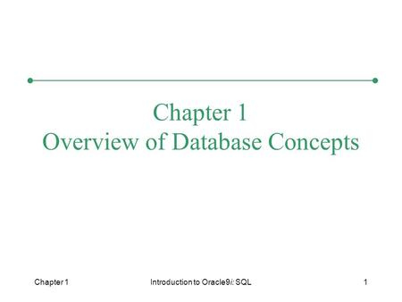 Chapter 1Introduction to Oracle9i: SQL1 Chapter 1 Overview of Database Concepts.