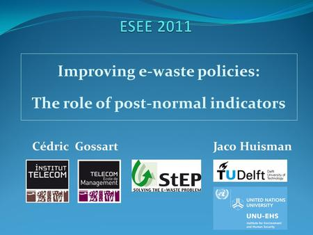 Improving e-waste policies: The role of post-normal indicators Cédric GossartJaco Huisman.