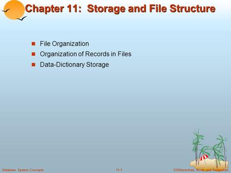 ©Silberschatz, Korth and Sudarshan11.1Database System Concepts Chapter 11: Storage and File Structure File Organization Organization of Records in Files.