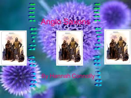 Anglo Saxons By Hannah Connolly. Anglo Saxons facts 1.Each villager consisted of one or more groups of small huts. 2.By 600 AD, Saxon settlements had.