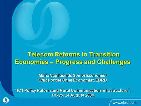 "Telecom Reforms in Transition Economies – Progress and Challenges Maria Vagliasindi, Senior Economist Office of the Chief Economist, EBRD ""ICT Policy Reform."
