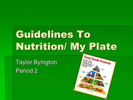Guidelines To Nutrition/ My Plate Taylor Byington Period 2.