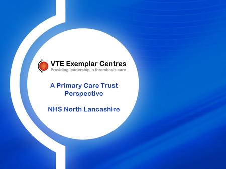 A Primary Care Trust Perspective NHS North Lancashire.