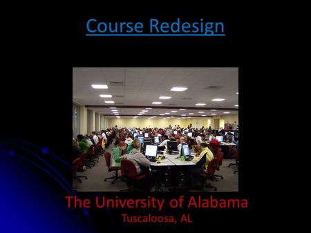 Course Redesign The University of Alabama Tuscaloosa, AL.