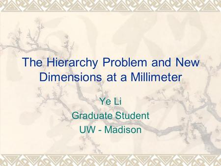 The Hierarchy Problem and New Dimensions at a Millimeter Ye Li Graduate Student UW - Madison.