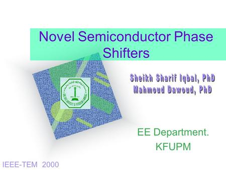 Novel Semiconductor Phase Shifters EE Department. KFUPM IEEE-TEM 2000.
