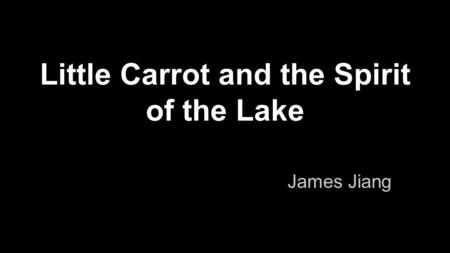 Little Carrot and the Spirit of the Lake James Jiang.
