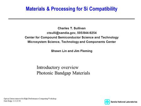 Sandia National Laboratories Materials & Processing for Si Compatibility Charles T. Sullivan 505/844-9254 Center for Compound Semiconductor.