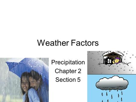 Weather Factors Precipitation Chapter 2 Section 5.