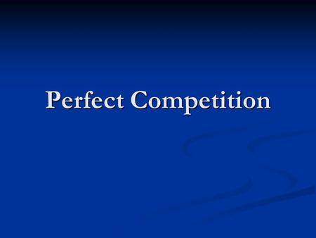 Perfect Competition. A market structure in which a large number of firms all produce the same product A market structure in which a large number of firms.