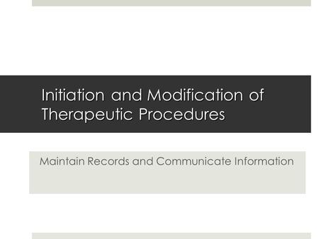 Initiation and Modification of Therapeutic Procedures Maintain Records and Communicate Information.