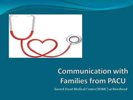 Sacred Heart Medical Center (SHMC) at Riverbend. To outline an evidence-based proposal to change communication with families and significant others waiting.