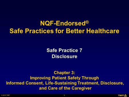 1 © 2010 TMIT NQF-Endorsed ® Safe Practices for Better Healthcare Safe Practice 7 Disclosure Chapter 3: Improving Patient Safety Through Informed Consent,