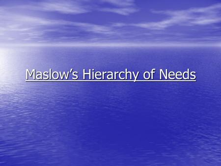 Maslow's Hierarchy of Needs. State Standards Standard 5.0 Standard 5.0 identify people who are part of the history of psychology. identify people who.