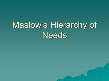 Maslow's Hierarchy of Needs. Abraham Maslow  Developed hierarchy in 1954.  Describes individual motivation and the human condition.