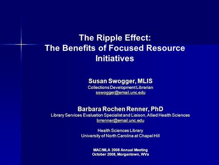 The Ripple Effect: The Benefits of Focused Resource Initiatives Susan Swogger, MLIS Collections Development Librarian Barbara Rochen.