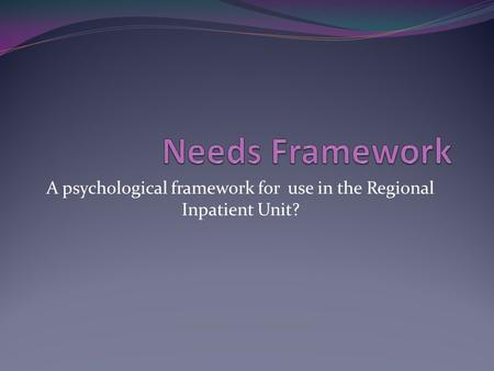 A psychological framework for use in the Regional Inpatient Unit?