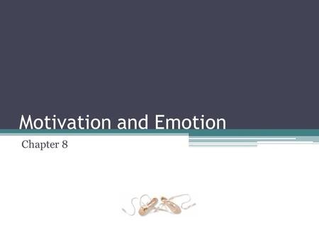 Motivation and Emotion Chapter 8. Motivation Motivation - the process by which activities are started, directed, and continued so that physical or psychological.
