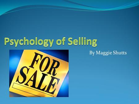 By Maggie Shutts. Personal Selling- Is direct communication between a sales reprehensive and one or more prospective buyers who attempt to influence each.