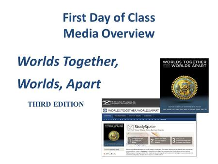 First Day of Class Media Overview Worlds Together, Worlds, Apart THIRD EDITION.