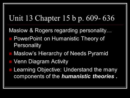 Unit 13 Chapter 15 b p. 609- 636 Maslow & Rogers regarding personality… PowerPoint on Humanistic Theory of Personality Maslow's Hierarchy of Needs Pyramid.