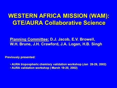 WESTERN AFRICA MISSION (WAM): GTE/AURA Collaborative Science Planning Committee: D.J. Jacob, E.V. Browell, W.H. Brune, J.H. Crawford, J.A. Logan, H.B.