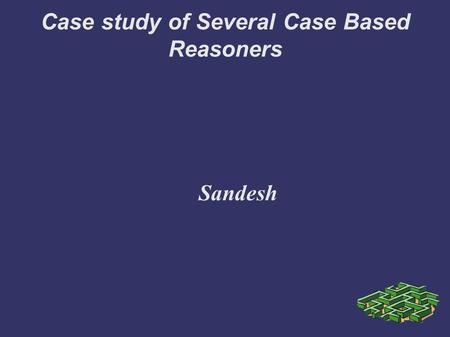 Case study of Several Case Based Reasoners Sandesh.