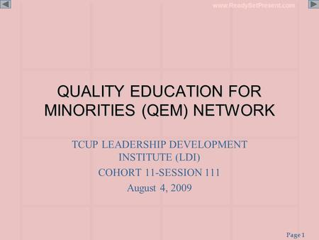Page 1 www.ReadySetPresent.com QUALITY EDUCATION FOR MINORITIES (QEM) NETWORK TCUP LEADERSHIP DEVELOPMENT INSTITUTE (LDI) COHORT 11-SESSION 111 August.